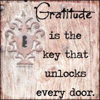 Gratitude is the key that unlocks every door.